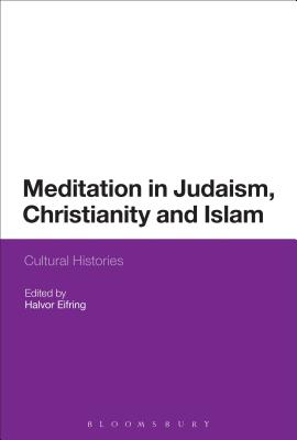 Meditation in Judaism, Christianity and Islam: Cultural Histories - Eifring, Halvor (Editor)
