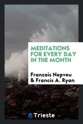 Meditations for Every Day in the Month - Nepveu, Francois