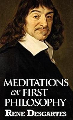 Meditations on First Philosophy - Descartes, Rene