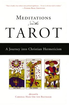 Meditations on the Tarot: A Journey Into Christian Hermeticism - Anonymous, and Powell, Robert (Translated by), and Von Balthasar, Hans Urs, Cardinal (Afterword by)