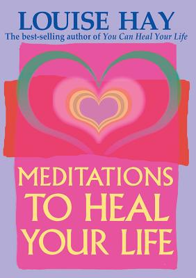 Meditations to Heal Your Life - Hay, Louise L