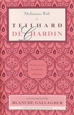 Meditations with Teilhard de Chardin - Gallagher, Blanche (Editor)