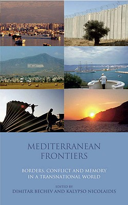 Mediterranean Frontiers: Borders, Conflict and Memory in a Transnational World - Bechev, Dimitar, and Nicolaidis, Kalypso