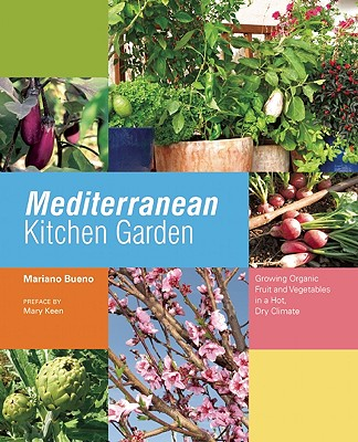 Mediterranean Kitchen Garden: Growing Organic Fruit and Vegetables in a Hot, Dry Climate - Bueno, Mariano, and Fitzherbert, Evelyn (Translated by)