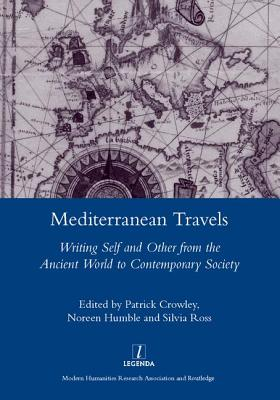 Mediterranean Travels: Writing Self and Other from the Ancient World to the Contemporary - Humble, Noreen, and Crowley, Patrick (Editor), and Ross, Silvia (Editor)