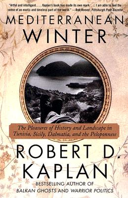 Mediterranean Winter: The Pleasures of History and Landscape in Tunisia, Sicily, Dalmatia, and the Peloponnese - Kaplan, Robert D