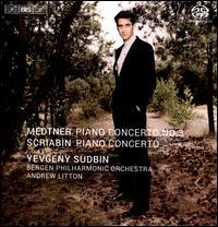 Medtner: Piano Concerto No. 3; Scriabin: Piano Concerto - Yevgeny Sudbin (piano); Bergen Philharmonic Orchestra; Andrew Litton (conductor)