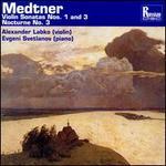 Medtner: Violin Sonatas 1 and 3; Nocturne No. 3