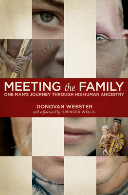 Meeting the Family: One Man's Journey Through His Human Ancestry - Webster, Donovan, and Wells, Spencer (Foreword by)