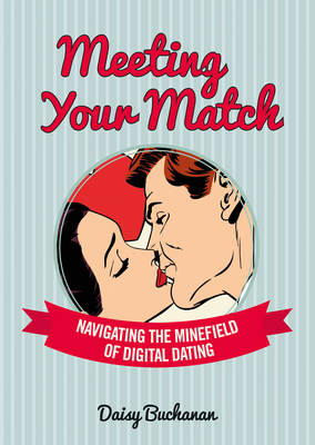Meeting Your Match: Navigating the Minefield of Online Dating - Buchanan, Daisy