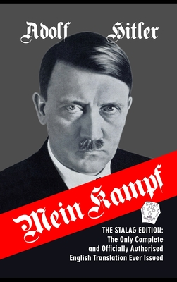 Mein Kampf: The Stalag Edition: The Only Complete and Officially Authorised English Translation Ever Issued - Hitler, Adolf