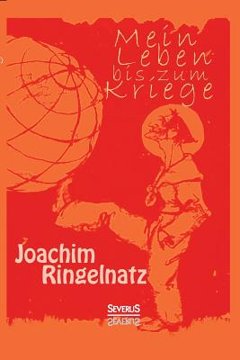 Mein Leben Bis Zum Kriege - Ringelnatz, Joachim
