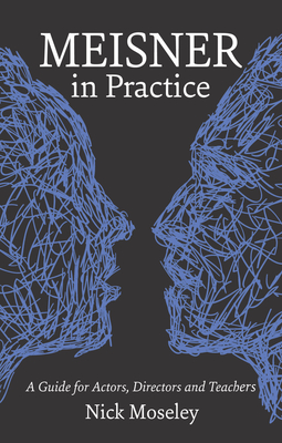 Meisner in Practice: A Guide for Actors, Directors and Teachers - Moseley, Nick