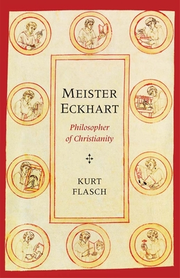 Meister Eckhart: Philosopher of Christianity - Flasch, Kurt, and Schindel, Anne (Translated by), and Vanides, Aaron (Translated by)