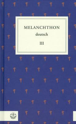 Melanchthon Deutsch III: Von Wittenberg Nach Europa - Melanchthon, Phillipp, and Frank, Gunter (Editor), and Schneider, Martin (Editor)