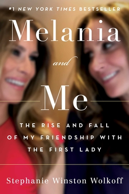 Melania and Me: The Rise and Fall of My Friendship with the First Lady - Winston Wolkoff, Stephanie