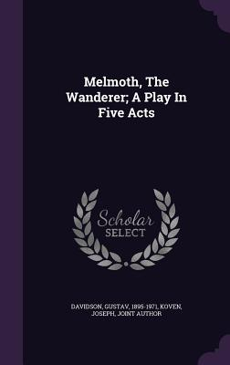 Melmoth, the Wanderer; A Play in Five Acts - 1895-1971, Davidson Gustav, and Koven, Joseph Joint Author (Creator)