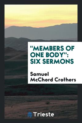 Members of One Body: Six Sermons - Crothers, Samuel McChord