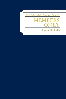 Members Only: Elite Clubs and the Process of Exclusion - Kendall, Diana