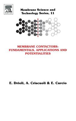 Membrane Contactors: Fundamentals, Applications and Potentialities - Drioli, Enrico, and Criscuoli, A, and Curcio, E