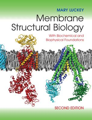 Membrane Structural Biology: With Biochemical and Biophysical Foundations - Luckey, Mary