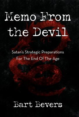 Memo from the Devil: Satan's Strategic Preparations for the End of the Age - Bevers, Bart