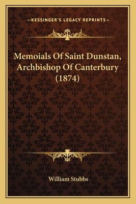 Memoials of Saint Dunstan, Archbishop of Canterbury (1874) - Stubbs, William (Editor)