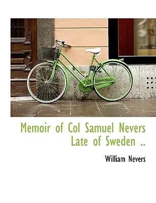 Memoir of Col Samuel Nevers Late of Sweden - Nevers, William