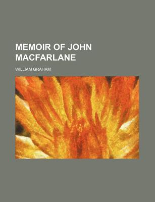 Memoir of John MacFarlane - Graham, William