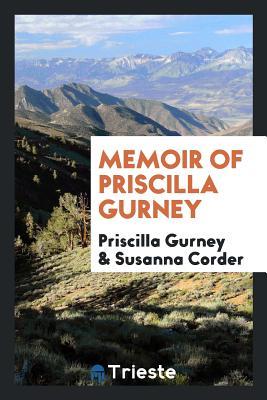 Memoir of Priscilla Gurney - Gurney, Priscilla