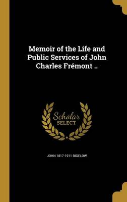 Memoir of the Life and Public Services of John Charles Fremont .. - Bigelow, John 1817-1911