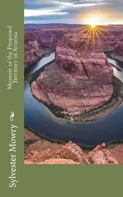 Memoir of the Proposed Territory of Arizona - Mowry, Sylvester