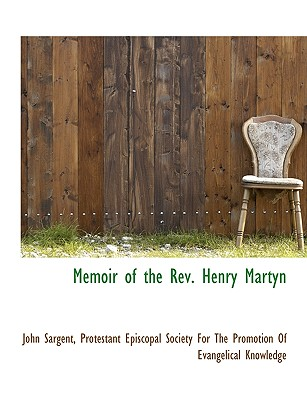 Memoir of the REV. Henry Martyn - Sargent, John, Sir, and Protestant Episcopal Society for the Pro, Episcopal Society for the Pro (Creator)