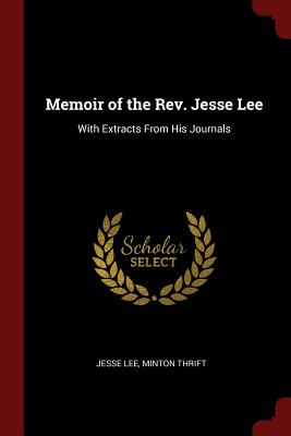 Memoir of the REV. Jesse Lee: With Extracts from His Journals - Lee, Jesse