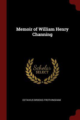 Memoir of William Henry Channing - Frothingham, Octavius Brooks