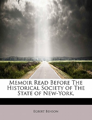 Memoir Read Before the Historical Society of the State of New-York, - Benson, Egbert