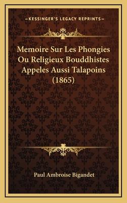 Memoire Sur Les Phongies Ou Religieux Bouddhistes Appeles Aussi Talapoins (1865) - Bigandet, Paul Ambroise