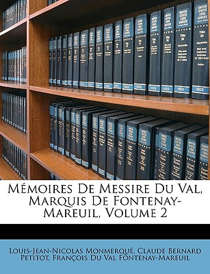 Memoires de Messire Du Val, Marquis de Fontenay-Mareuil, Volume 2 - Monmerqu, Louis-Jean-Nicolas, and Petitot, Claude Bernard, and Fontenay-Mareuil, Franois Du Val
