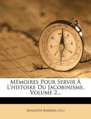 Memoires Pour Servir A L'Histoire Du Jacobinisme, Volume 2... - (S J ), Augustin Barruel