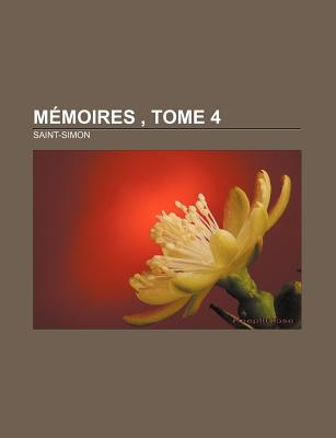 Memoires, Tome 4 - Saint-Simon
