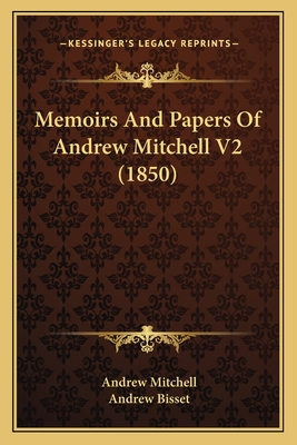 Memoirs and Papers of Andrew Mitchell V2 (1850) - Mitchell, Andrew, and Bisset, Andrew (Editor)
