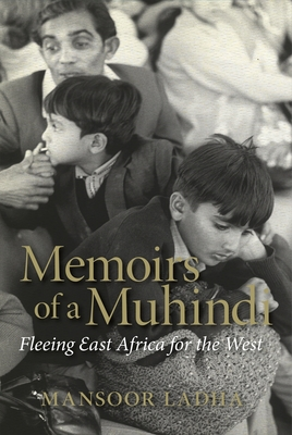 Memoirs of a Muhindi: Fleeing East Africa for the West - Ladha, Mansoor