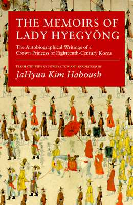 Memoirs of Lady Hyegyong: The Autobiographical Writings - Haboush, JaHyun Kim (Editor), and Hyegyonggung