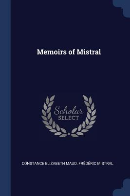 Memoirs of Mistral - Maud, Constance Elizabeth, and Mistral, Frederic