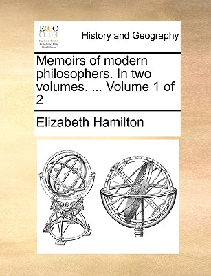 Memoirs of Modern Philosophers. in Two Volumes. ... Volume 1 of 2 - Hamilton, Elizabeth