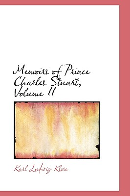 Memoirs of Prince Charles Stuart, Volume II - Klose, Karl Ludwig