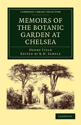Memoirs of the Botanic Garden at Chelsea: Belonging to the Society of Apothecaries of London - Field, Henry, and Semple, R. H (Editor)