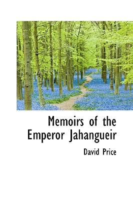 Memoirs of the Emperor Jahangueir - Price, David