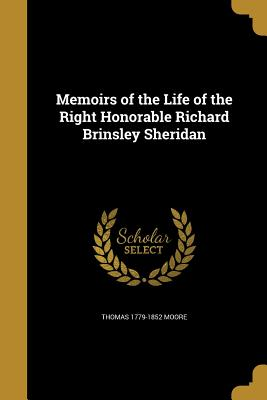 Memoirs of the Life of the Right Honorable Richard Brinsley Sheridan - Moore, Thomas 1779-1852
