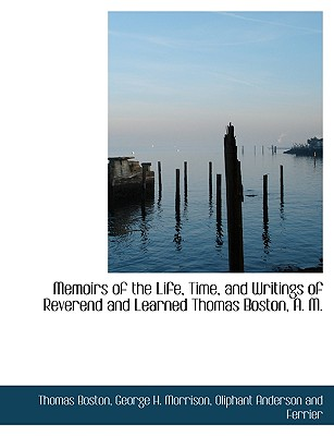 Memoirs of the Life, Time, and Writings of Reverend and Learned Thomas Boston, A. M. - Boston, Thomas, and Morrison, George H, and Oliphant Anderson and Ferrier, Anderson And Ferrier (Creator)